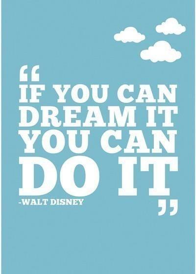 """""""Si puedes soñarlo, puedes hacerlo"""""""